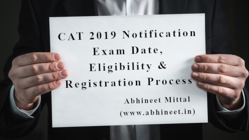 CAT 2019 Notification: Exam Date, Eligibility & Registration Process
